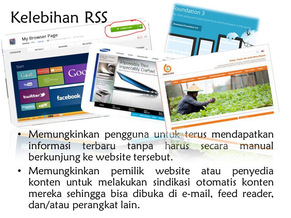 Kelebihan RSS Memungkinkan pengguna untuk terus mendapatkan informasi terbaru tanpa harus secara manual berkunjung ke website tersebut.