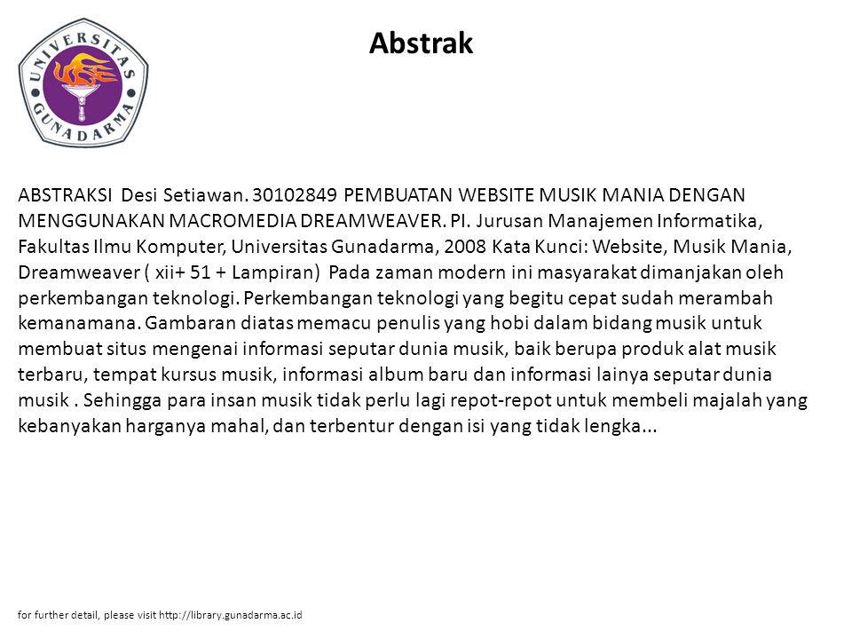 Abstrak ABSTRAKSI Desi Setiawan. 30102849 PEMBUATAN WEBSITE MUSIK MANIA DENGAN MENGGUNAKAN MACROMEDIA DREAMWEAVER. PI. Jurusan Manajemen Informatika,