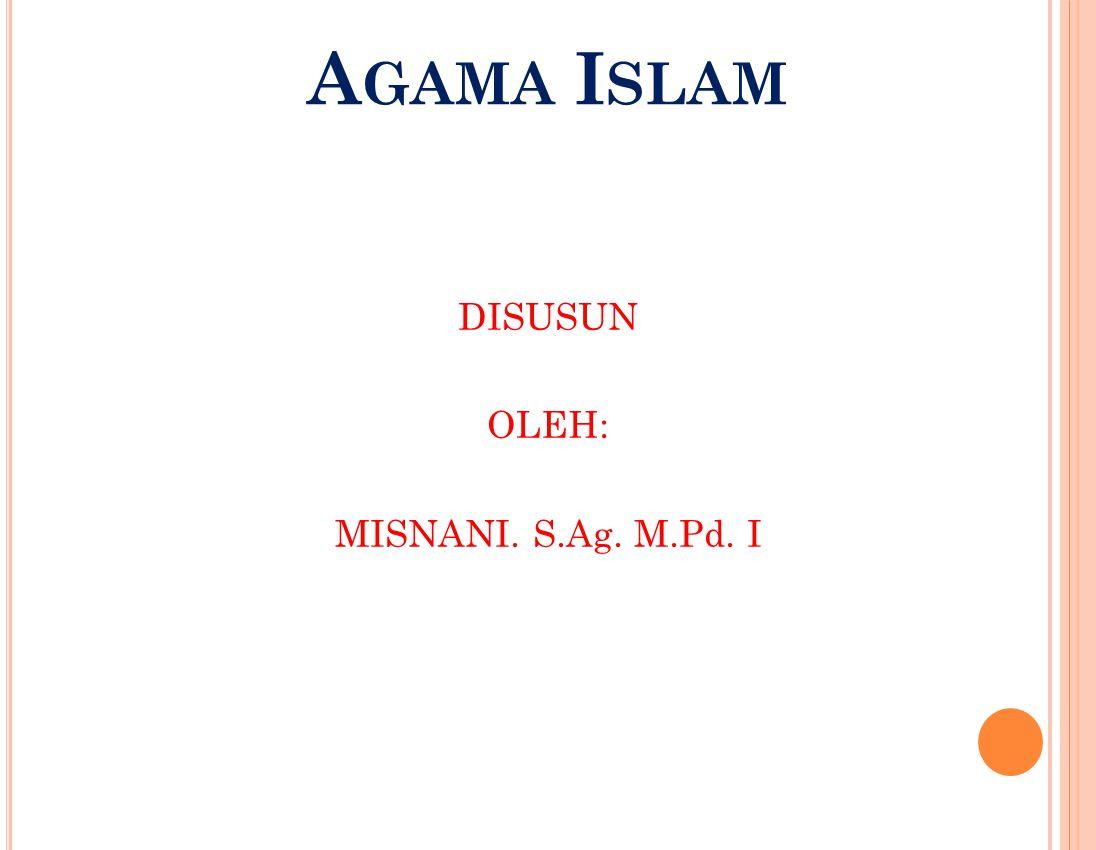 A GAMA I SLAM DISUSUN OLEH: MISNANI. S.Ag. M.Pd. I