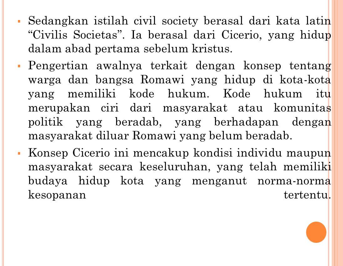  Sedangkan istilah civil society berasal dari kata latin Civilis Societas .