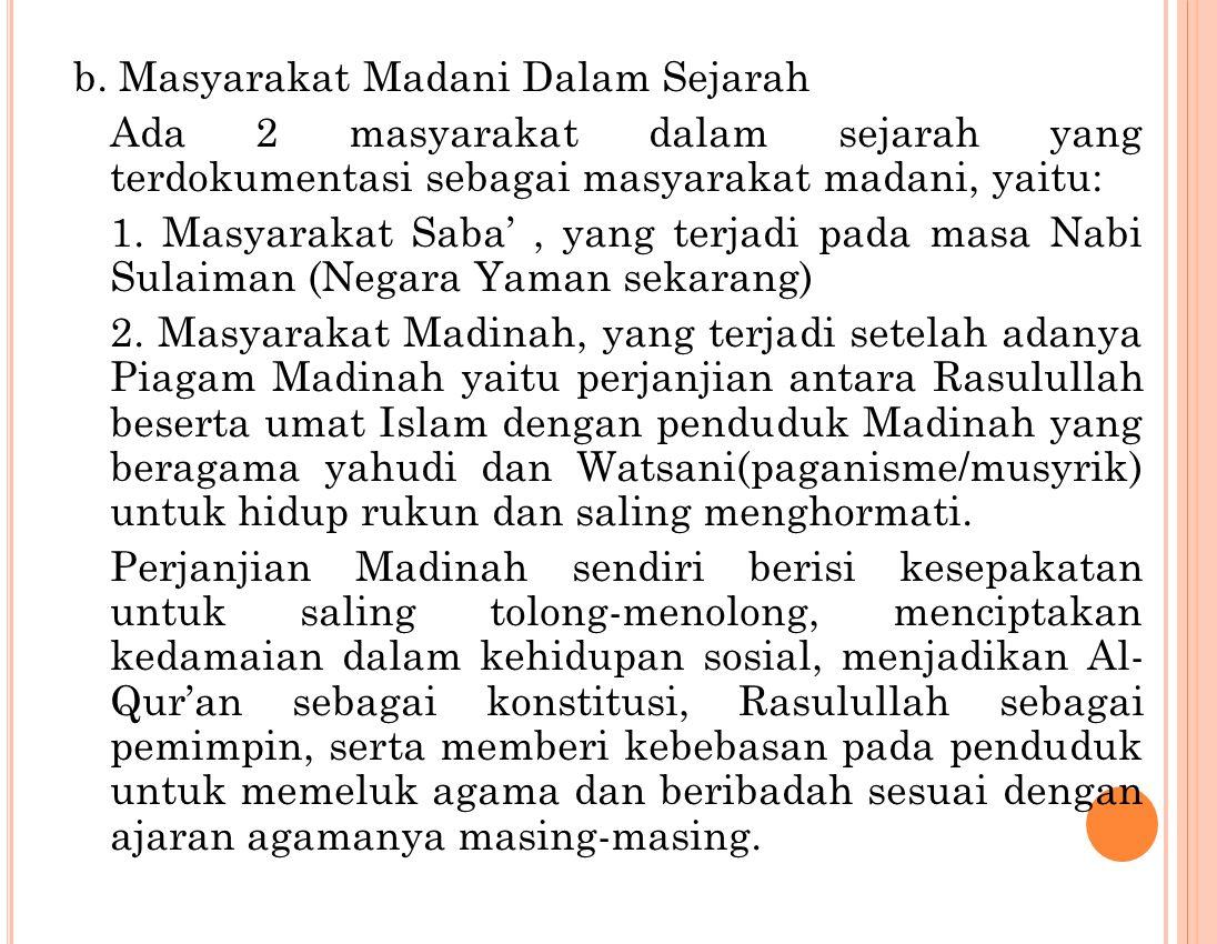 b. Masyarakat Madani Dalam Sejarah Ada 2 masyarakat dalam sejarah yang terdokumentasi sebagai masyarakat madani, yaitu: 1. Masyarakat Saba', yang terj