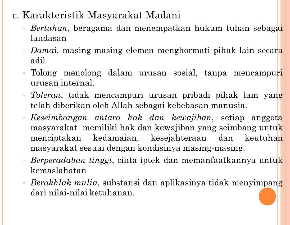 c. Karakteristik Masyarakat Madani ◦ Bertuhan, beragama dan menempatkan hukum tuhan sebagai landasan ◦ Dama i, masing-masing elemen menghormati pihak
