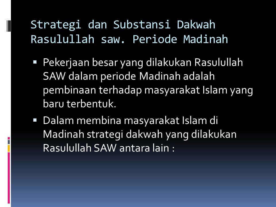 Strategi dan Substansi Dakwah Rasulullah saw. Periode Madinah  Pekerjaan besar yang dilakukan Rasulullah SAW dalam periode Madinah adalah pembinaan t