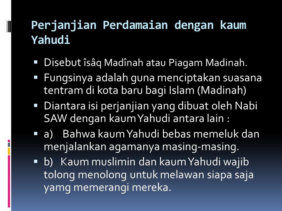 Perjanjian Perdamaian dengan kaum Yahudi  Disebut îsâq Madînah atau Piagam Madinah.  Fungsinya adalah guna menciptakan suasana tentram di kota baru