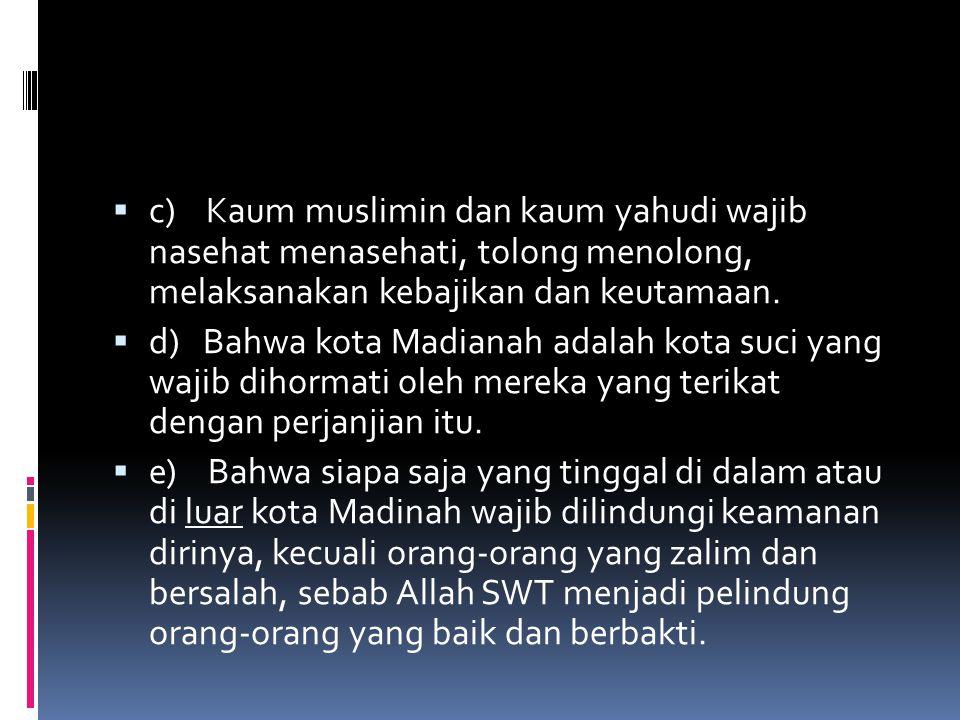  c) Kaum muslimin dan kaum yahudi wajib nasehat menasehati, tolong menolong, melaksanakan kebajikan dan keutamaan.  d) Bahwa kota Madianah adalah ko