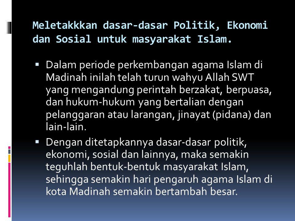 Meletakkkan dasar-dasar Politik, Ekonomi dan Sosial untuk masyarakat Islam.  Dalam periode perkembangan agama Islam di Madinah inilah telah turun wah