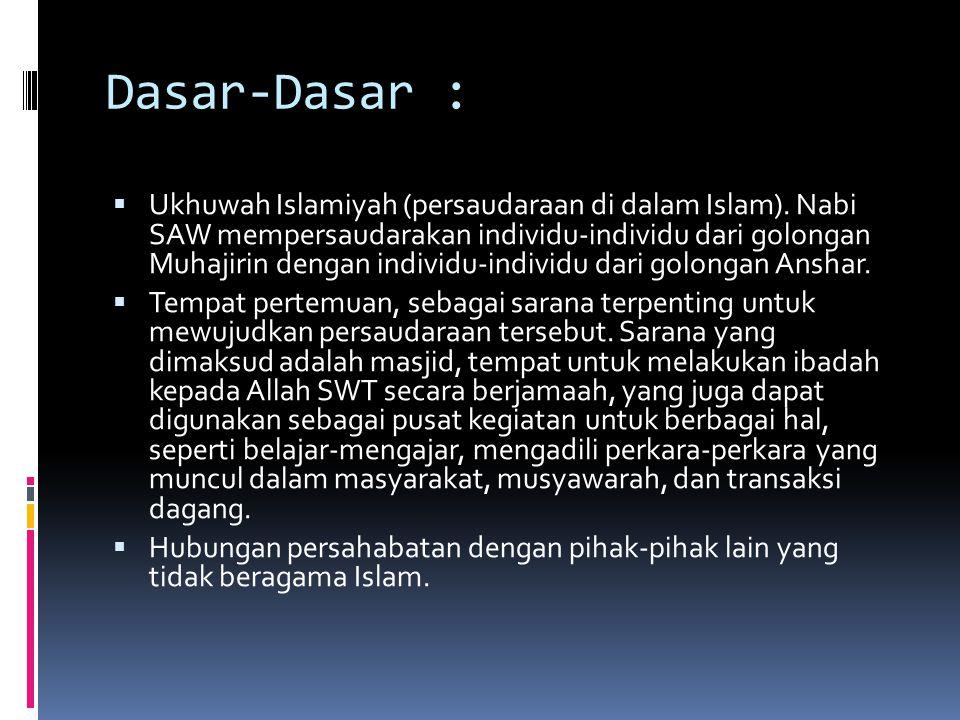 Dasar-Dasar :  Ukhuwah Islamiyah (persaudaraan di dalam Islam). Nabi SAW mempersaudarakan individu-individu dari golongan Muhajirin dengan individu-i
