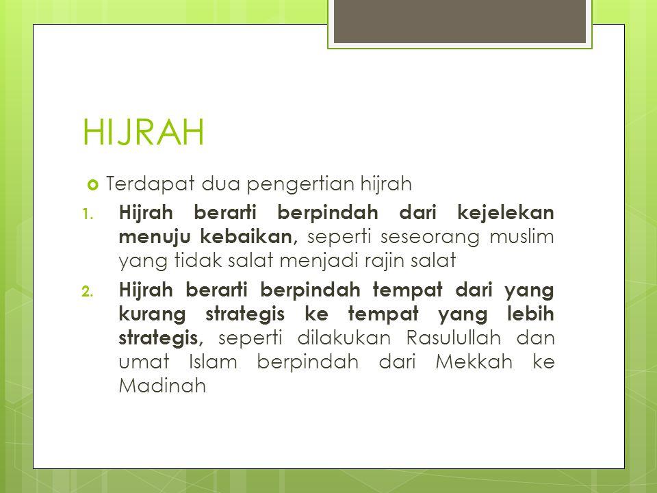 HIJRAH  Terdapat dua pengertian hijrah 1. Hijrah berarti berpindah dari kejelekan menuju kebaikan, seperti seseorang muslim yang tidak salat menjadi