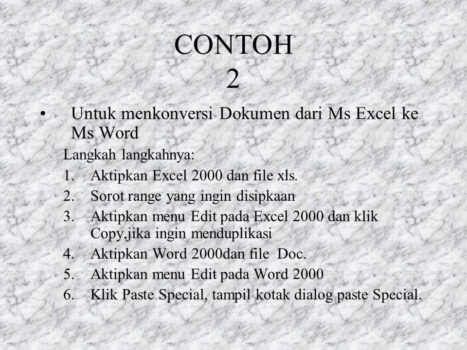 CONTOH 2 Untuk menkonversi Dokumen dari Ms Excel ke Ms Word Langkah langkahnya: 1.Aktipkan Excel 2000 dan file xls.