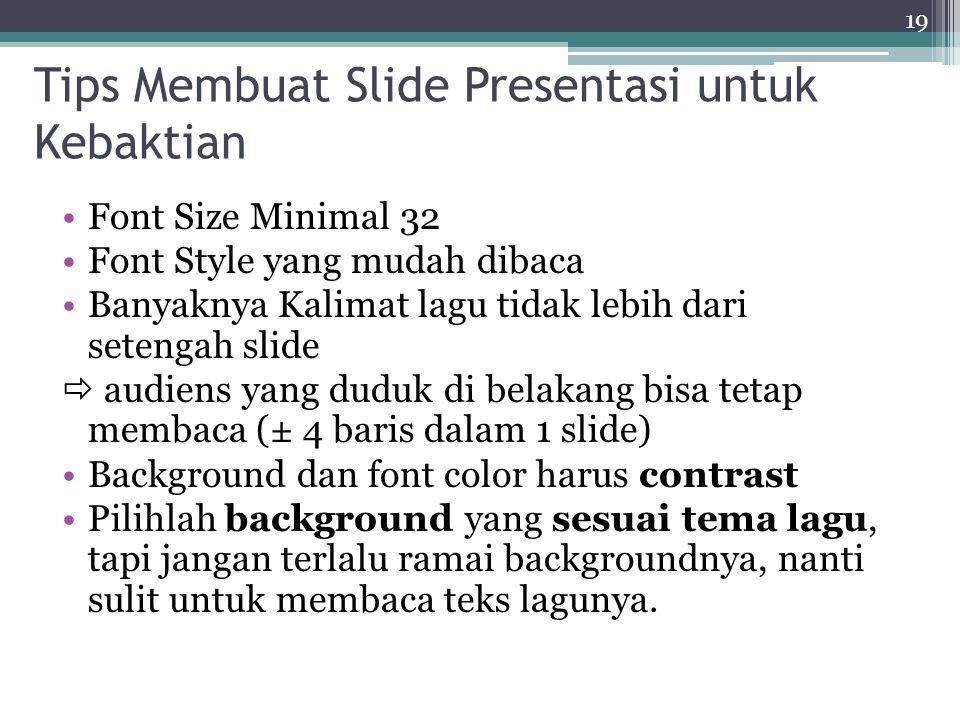 19 Tips Membuat Slide Presentasi untuk Kebaktian Font Size Minimal 32 Font Style yang mudah dibaca Banyaknya Kalimat lagu tidak lebih dari setengah sl
