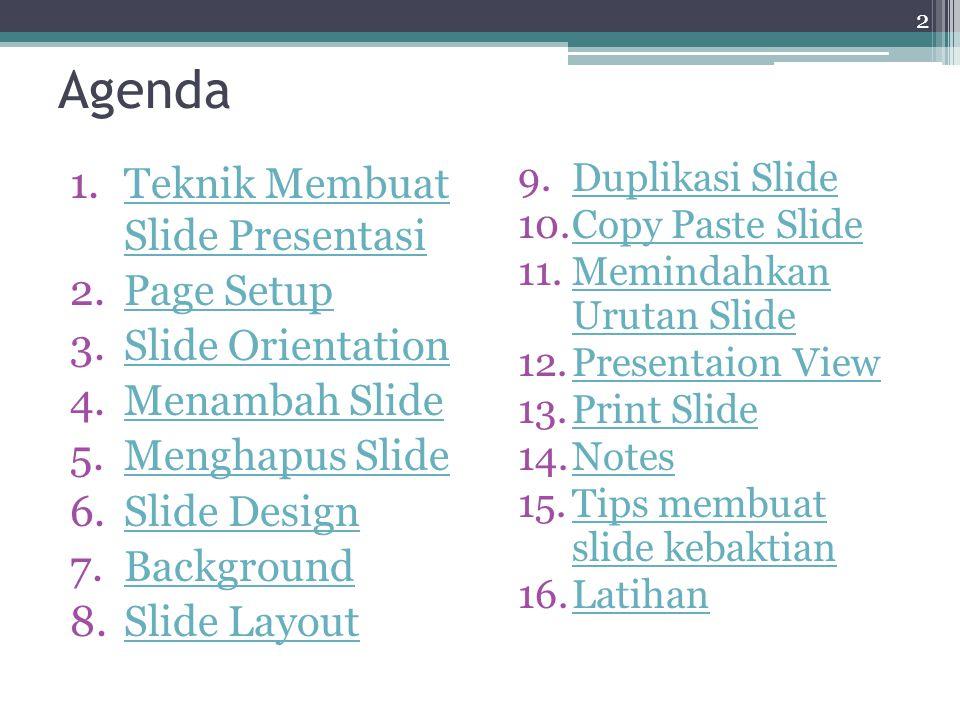 2 Agenda 1.Teknik Membuat Slide PresentasiTeknik Membuat Slide Presentasi 2.Page SetupPage Setup 3.Slide OrientationSlide Orientation 4.Menambah Slide