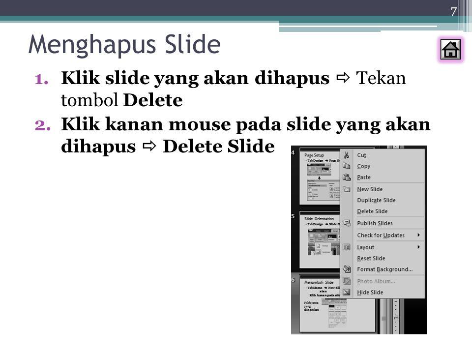7 Menghapus Slide 1.Klik slide yang akan dihapus  Tekan tombol Delete 2.Klik kanan mouse pada slide yang akan dihapus  Delete Slide