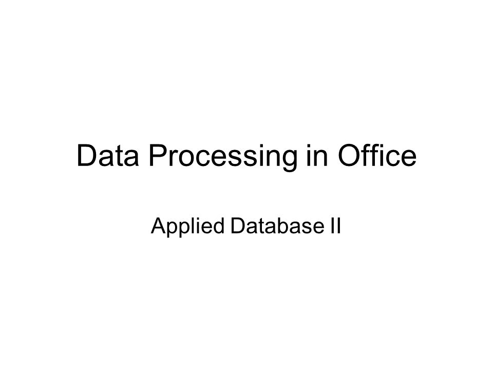 Data Processing in Office Applied Database II