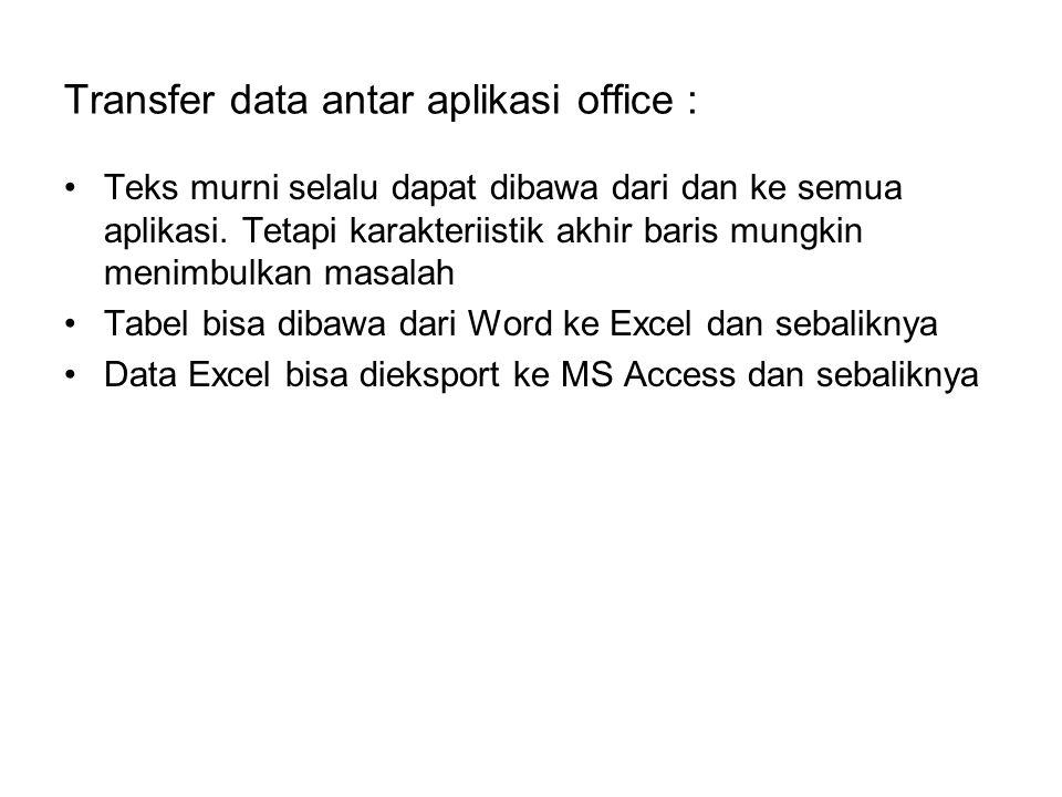 Transfer data antar aplikasi office : Teks murni selalu dapat dibawa dari dan ke semua aplikasi.