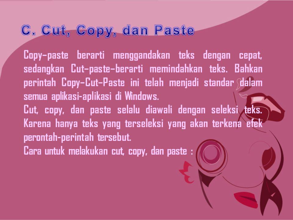 Copy–paste berarti menggandakan teks dengan cepat, sedangkan Cut–paste–berarti memindahkan teks. Bahkan perintah Copy–Cut–Paste ini telah menjadi stan