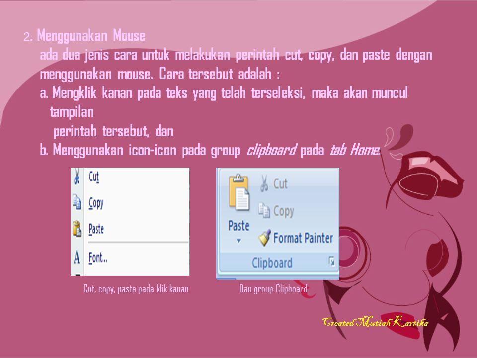 2. Menggunakan Mouse ada dua jenis cara untuk melakukan perintah cut, copy, dan paste dengan menggunakan mouse. Cara tersebut adalah : a. Mengklik kan
