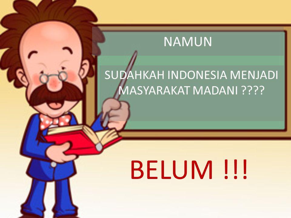 NAMUN BELUM !!! SUDAHKAH INDONESIA MENJADI MASYARAKAT MADANI ????