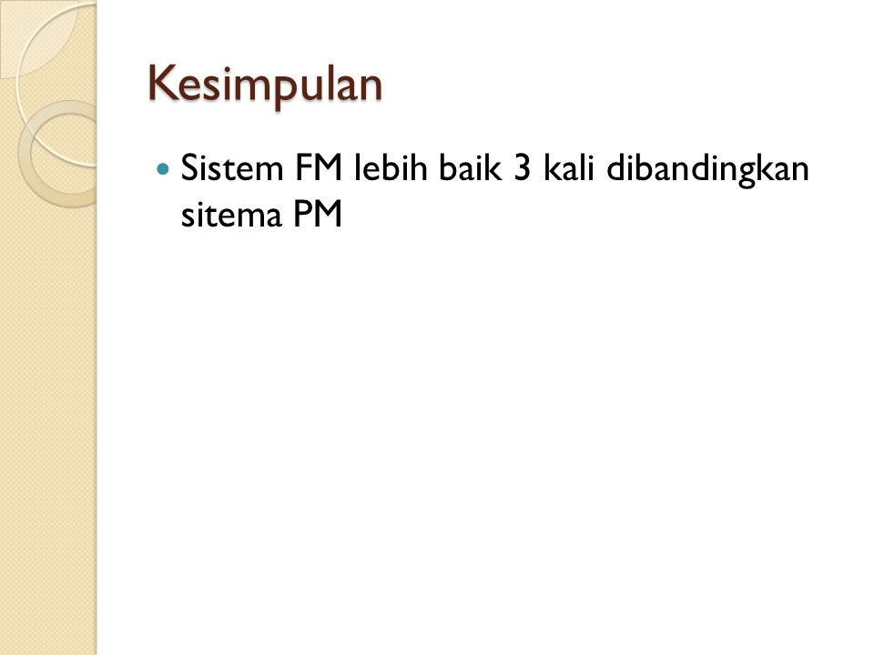 Kesimpulan Sistem FM lebih baik 3 kali dibandingkan sitema PM