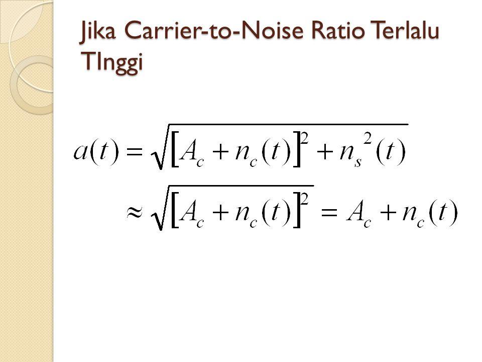Jika Carrier-to-Noise Ratio Terlalu TInggi