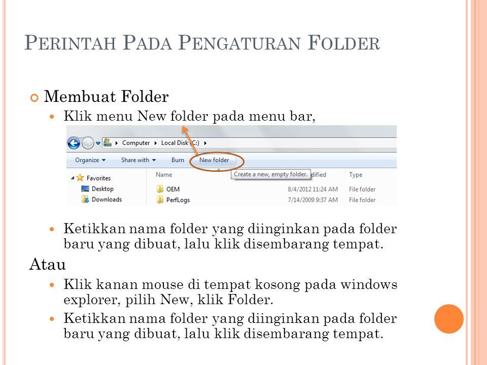 P ERINTAH P ADA P ENGATURAN F OLDER Membuat Folder Klik menu New folder pada menu bar, Ketikkan nama folder yang diinginkan pada folder baru yang dibu