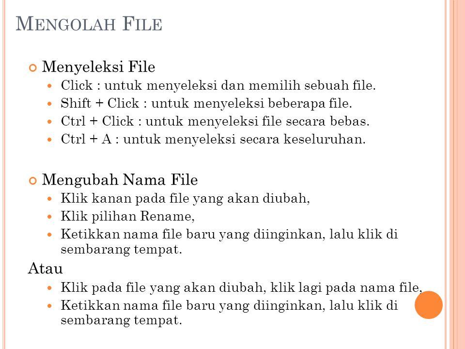 M ENGOLAH F ILE Menyeleksi File Click : untuk menyeleksi dan memilih sebuah file. Shift + Click : untuk menyeleksi beberapa file. Ctrl + Click : untuk