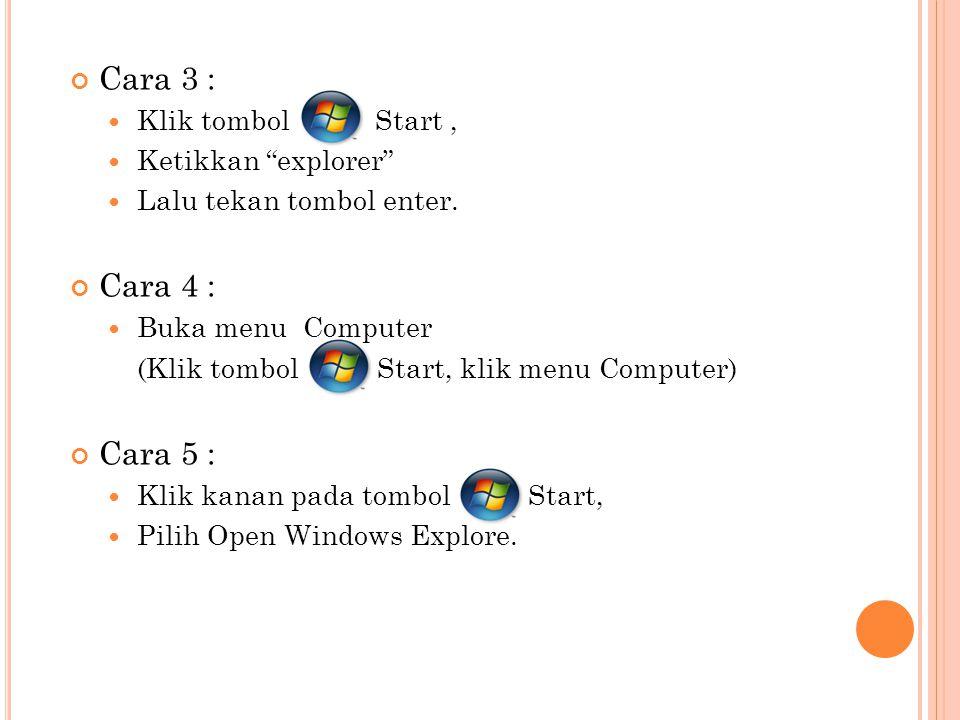 "Cara 3 : Klik tombol Start, Ketikkan ""explorer"" Lalu tekan tombol enter. Cara 4 : Buka menu Computer (Klik tombol Start, klik menu Computer) Cara 5 :"