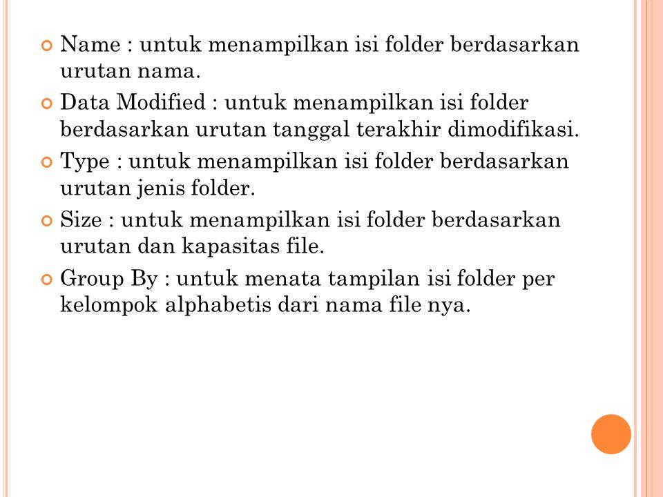 Name : untuk menampilkan isi folder berdasarkan urutan nama. Data Modified : untuk menampilkan isi folder berdasarkan urutan tanggal terakhir dimodifi
