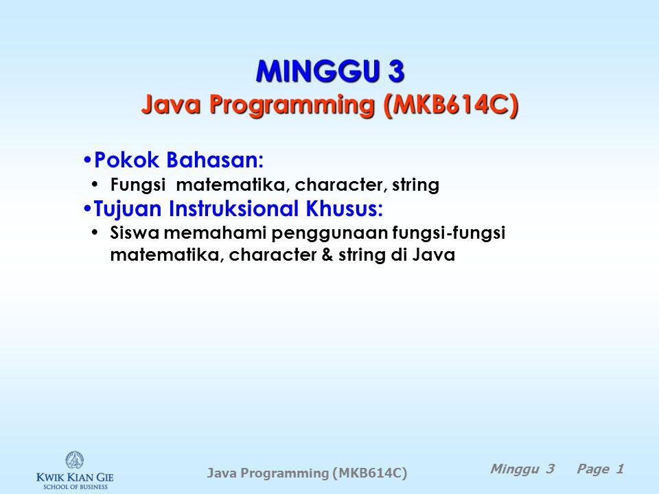 Membaca karakter dari console Untuk membaca karakter yang diinput pada console digunakan method nextLine() dari kelas java.util.Scanner, lalu diambil karakter pertamanya dengan method charAt(0) Contoh: Scanner input = new Scanner(System.in); System.out.print( Enter a character: ); String s = input.nextLine(); char ch = s.charAt(0); System.out.println( The character entered is + ch); Catatan: –Jangan menggunakan nextLine() setelah nextByte(), nextShort(), nextInt(), nextLong(), nextFloat(), nextDouble(), atau next().