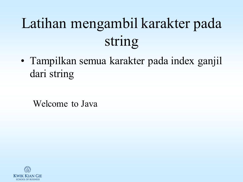 Karakter pada String Karakter pada suatu string dapat diambil dengan menggunakan method charAt(index), dimana index merupakan posisi karakter yang mau