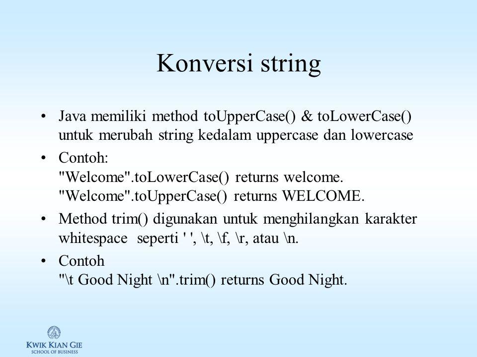 Latihan penggabungan string Tulislah source code berikut dan lihat hasilnya // Three strings are concatenated String message =
