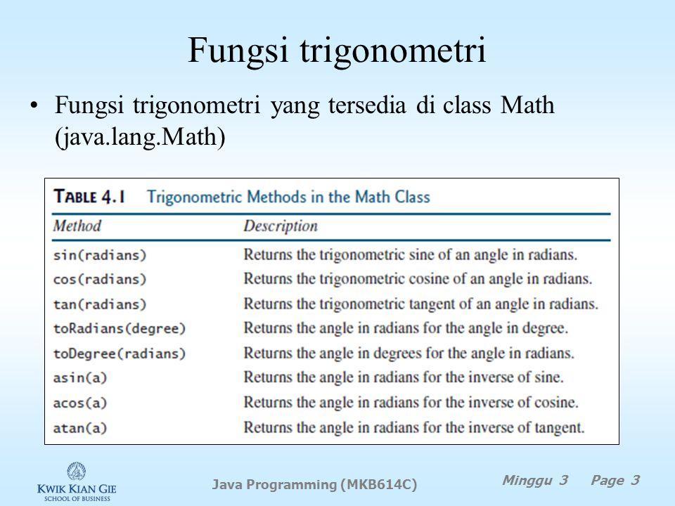 Fungsi trigonometri Minggu 3 Page 3 Java Programming (MKB614C) Fungsi trigonometri yang tersedia di class Math (java.lang.Math)