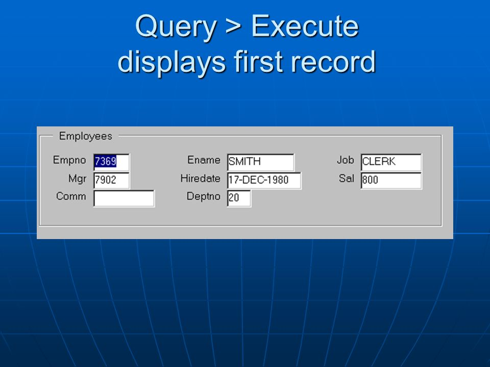 Query > Execute displays first record