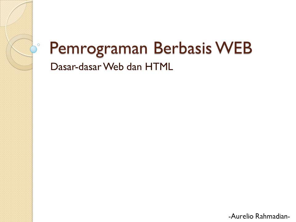 Sistem web merupakan aplikasi yang: ◦ Berarsitektur client-server  Software web browser di sisi client  Software web server di sisi server ◦ Menggunakan protokol HTTP dalam komunikasi antara client dan server  Mempunyai fungsi untuk mengambil/menjalankan isi file dokumen web di server dan menampilkannya di sisi client