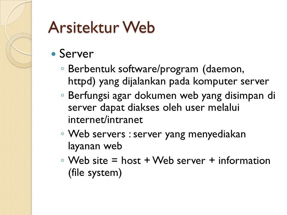 Arsitektur Web Server ◦ Berbentuk software/program (daemon, httpd) yang dijalankan pada komputer server ◦ Berfungsi agar dokumen web yang disimpan di
