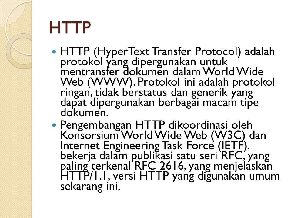 HTTP HTTP (HyperText Transfer Protocol) adalah protokol yang dipergunakan untuk mentransfer dokumen dalam World Wide Web (WWW). Protokol ini adalah pr