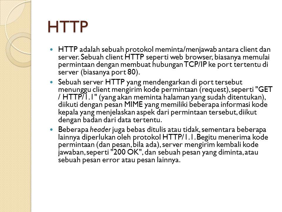 HTTP HTTP adalah sebuah protokol meminta/menjawab antara client dan server. Sebuah client HTTP seperti web browser, biasanya memulai permintaan dengan