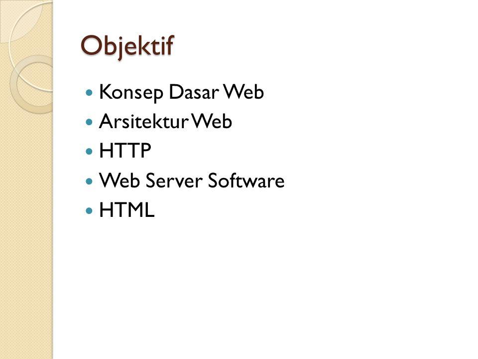 Arsitektur Web Client ◦ User-agent ◦ Program yang digunakan untuk melakukan request ke server dan mengolah respon dari server ◦ Menampilkan informasi yang berasal dari server (teks dan gambar)