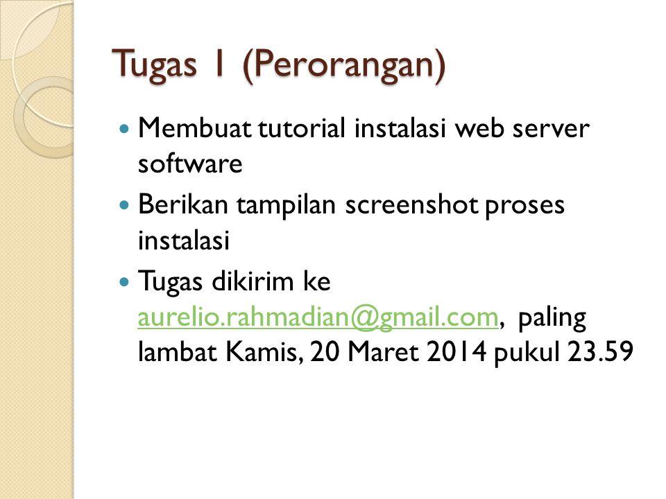 Tugas 1 (Perorangan) Membuat tutorial instalasi web server software Berikan tampilan screenshot proses instalasi Tugas dikirim ke aurelio.rahmadian@gm