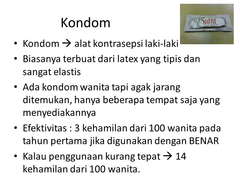 Kondom Kondom  alat kontrasepsi laki-laki Biasanya terbuat dari latex yang tipis dan sangat elastis Ada kondom wanita tapi agak jarang ditemukan, han