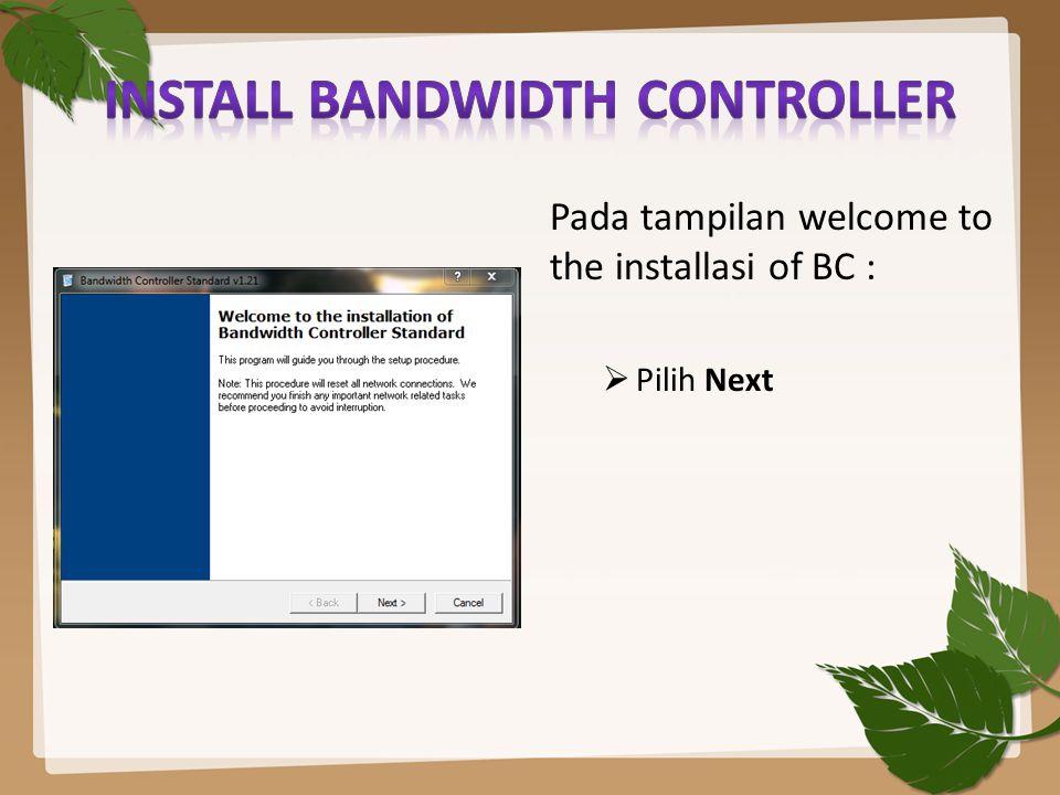Pada tampilan welcome to the installasi of BC :  Pilih Next