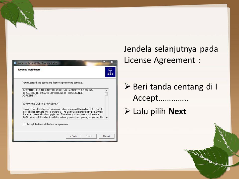 Jendela selanjutnya pada License Agreement :  Beri tanda centang di I Accept…………..  Lalu pilih Next