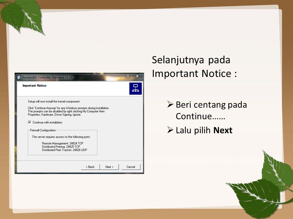 Selanjutnya pada Important Notice :  Beri centang pada Continue……  Lalu pilih Next