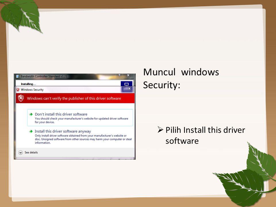 Muncul windows Security:  Pilih Install this driver software