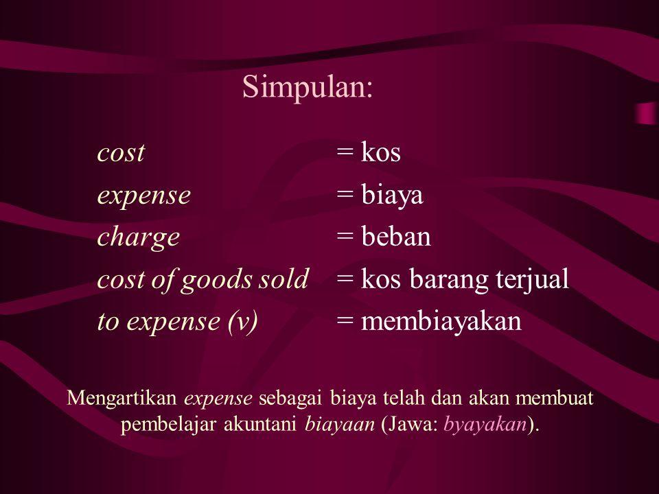 Simpulan: Mengartikan expense sebagai biaya telah dan akan membuat pembelajar akuntani biayaan (Jawa: byayakan). cost expense charge cost of goods sol