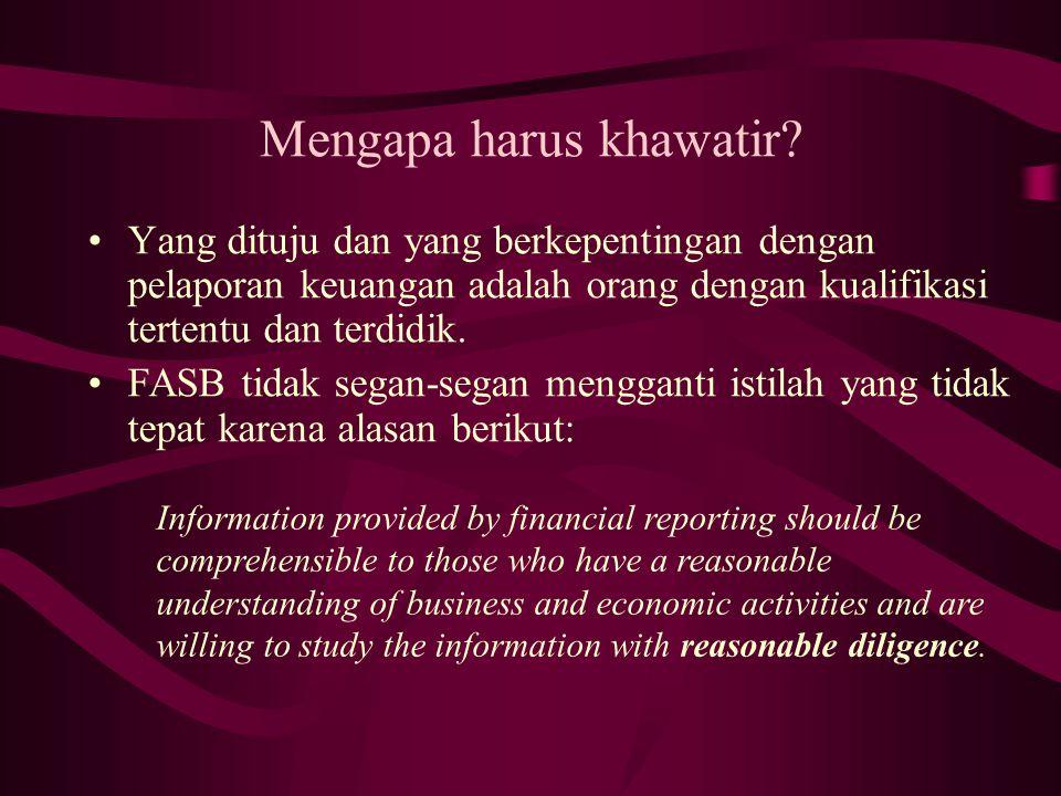 Mengapa harus khawatir? Yang dituju dan yang berkepentingan dengan pelaporan keuangan adalah orang dengan kualifikasi tertentu dan terdidik. FASB tida