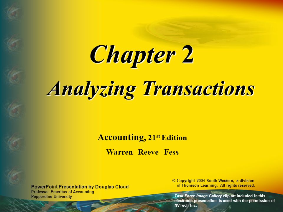 Chapter 2 Analyzing Transactions Accounting, 21 st Edition Warren Reeve Fess PowerPoint Presentation by Douglas Cloud Professor Emeritus of Accounting Pepperdine University © Copyright 2004 South-Western, a division of Thomson Learning.