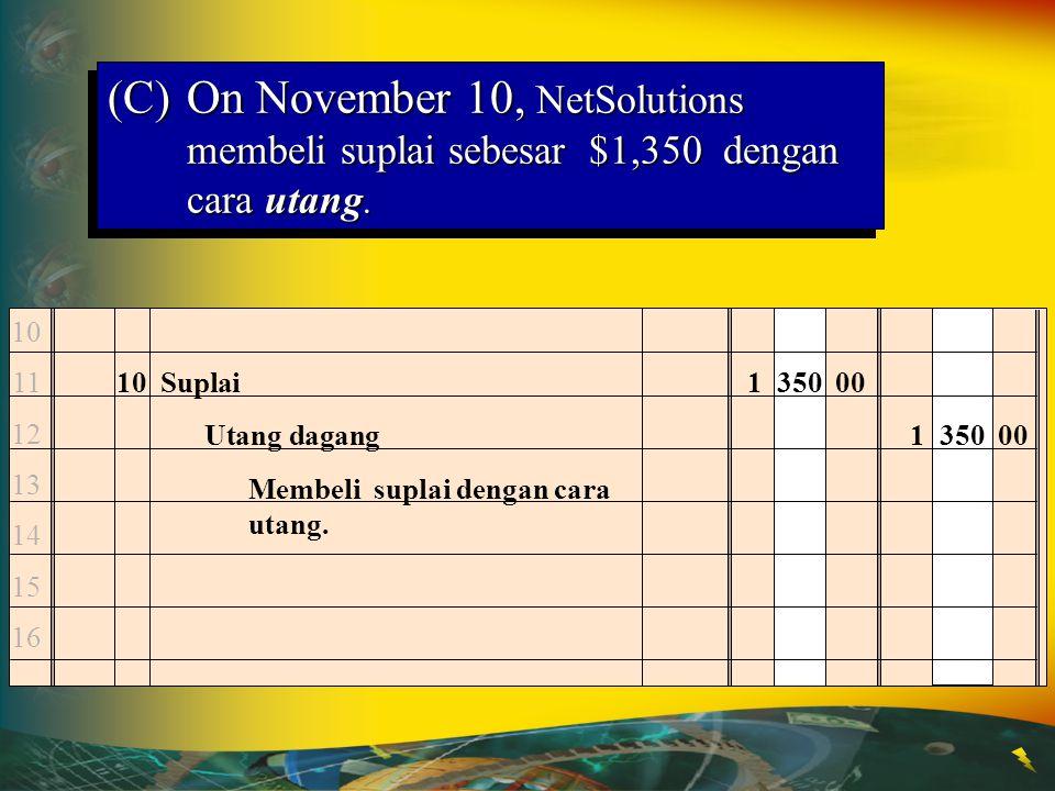 10 11 12 13 14 15 16 10Suplai1 350 00 Utang dagang1 350 00 Membeli suplai dengan cara utang. (C)On November 10, NetSolutions membeli suplai sebesar $1