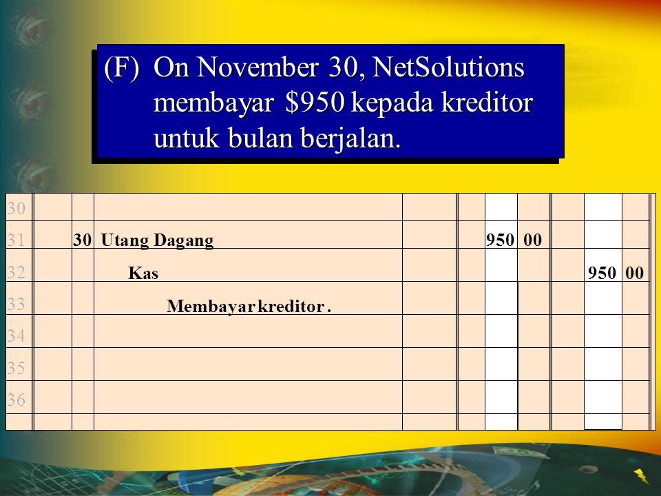 30 Utang Dagang950 00 Kas950 00 Membayar kreditor. 30 31 32 33 34 35 36 (F)On November 30, NetSolutions membayar $950 kepada kreditor untuk bulan berj