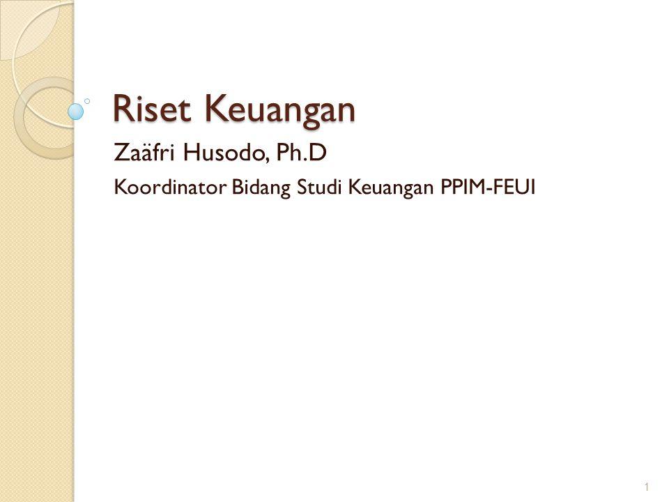 Riset Keuangan Zaäfri Husodo, Ph.D Koordinator Bidang Studi Keuangan PPIM-FEUI 1
