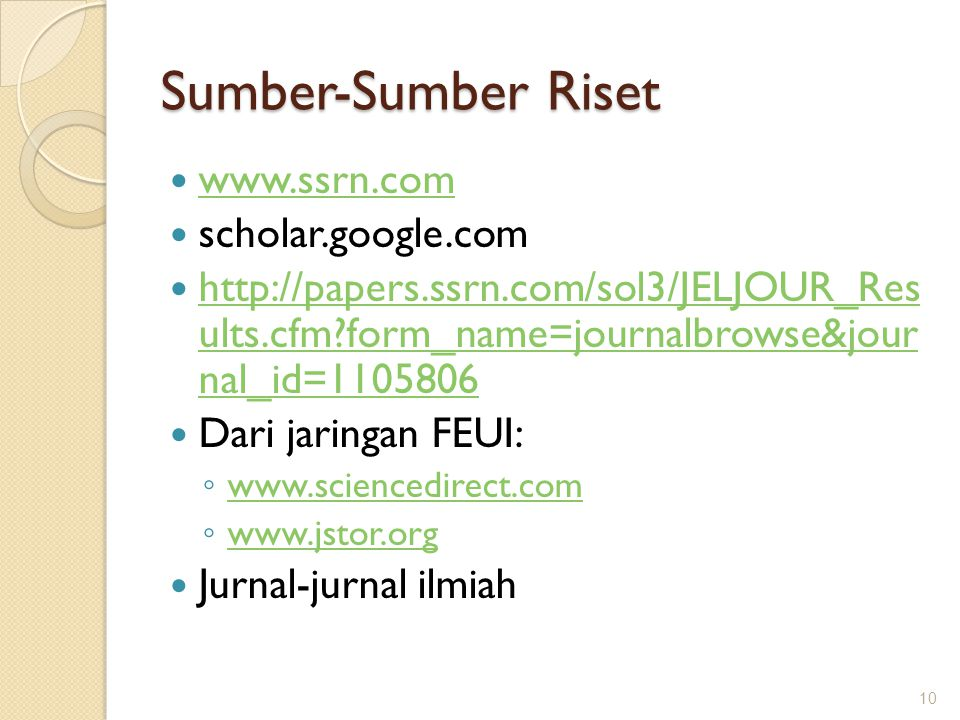 Sumber-Sumber Riset www.ssrn.com scholar.google.com http://papers.ssrn.com/sol3/JELJOUR_Res ults.cfm?form_name=journalbrowse&jour nal_id=1105806 http: